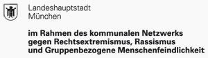 gefördert von der Landeshauptstadt München im Rahmen des kommunalen Netzwerks gegen Rechtsextremismun, Rassismus und Gruppenbezogene Menschenfeindlichkeit